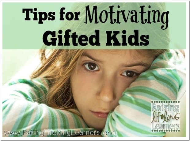 Tips for Motivating Gifted Kids via www.RaisingLifelongLearners.com