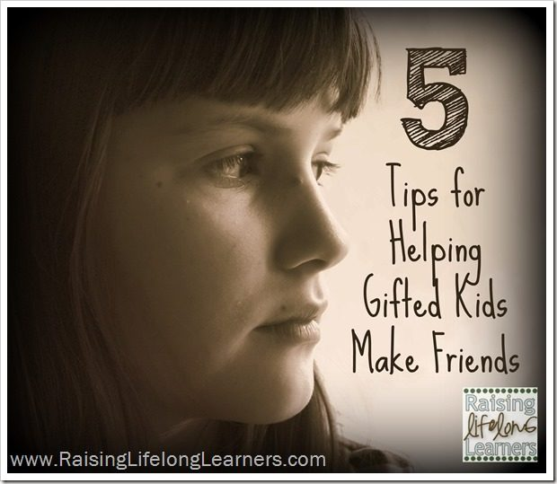 5 Tips for Helping Gifted Kids Make Friends via www.RaisingLifelongLearners.com