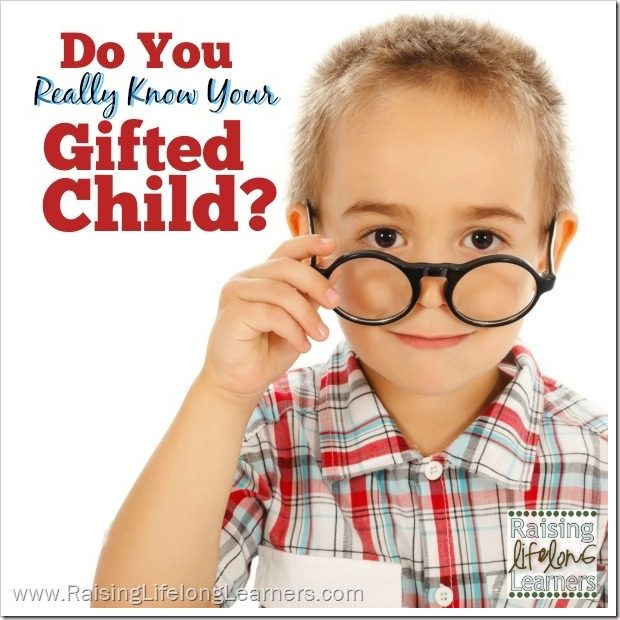 Do You Really Know Your Gifted Child via www.RaisingLifelongLearners.com