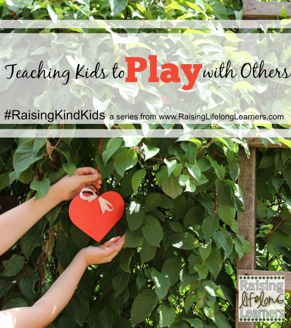 Teaching Kids to Play with Others via www.RaisingLifelongLearners