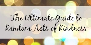 the ultimate guide to random acts of kindness'