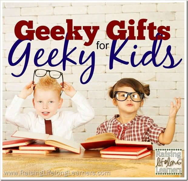 Geeky Gifts for Geeky Kids