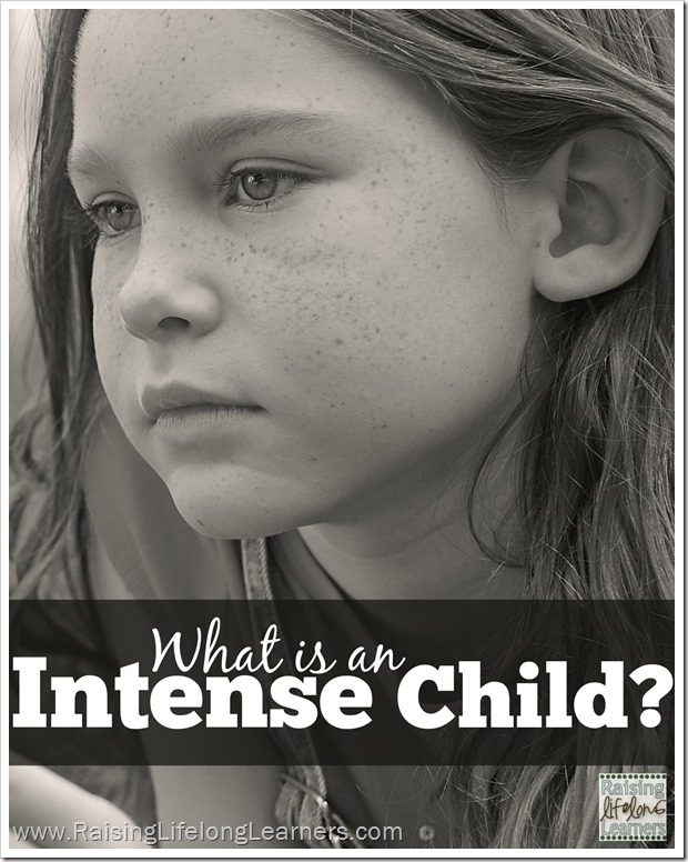 What is an Intense Child via www.RaisingLifelongLearners.com