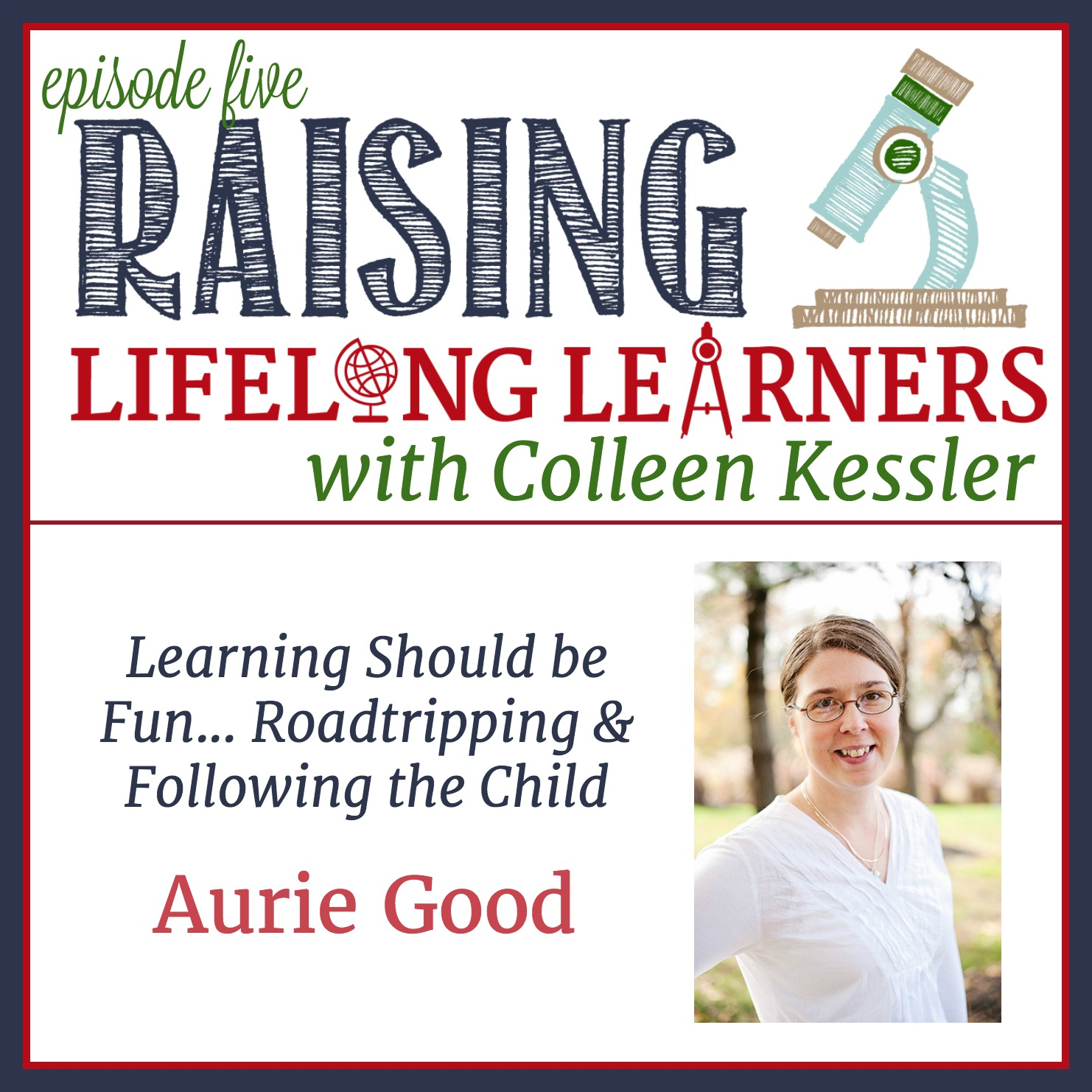 RLL Episode Five Aurie Good - Learning Should Be Fun - Roadtripping and Following the Child