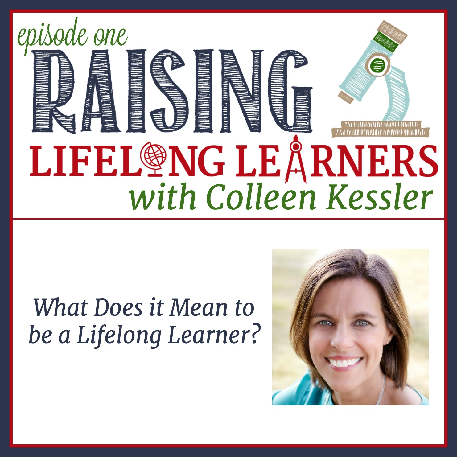 Raising Lifelong Learners Podcast Episode One - What Does it Mean to be a Lifelong Learner?