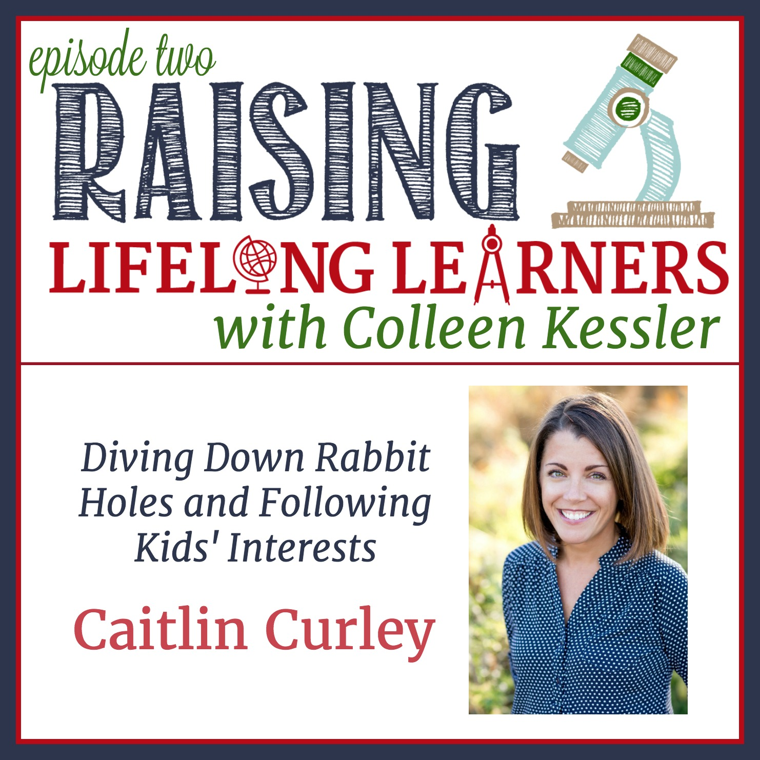 Raising Lifelong Learners Podcast Episode Two - Diving Down Rabbit Holes and Following Kids Interests