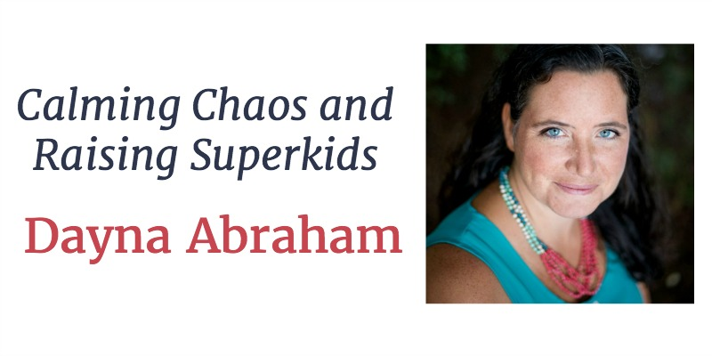 RLL 15 Dayna Abraham: Calming Chaos and Raising Superkids