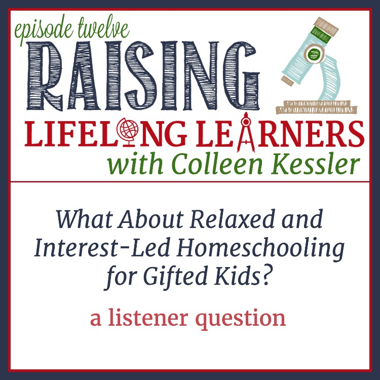 RLL 12: What About Relaxed & Interest-Led Homeschooling for Gifted Kids? - A Listener Question