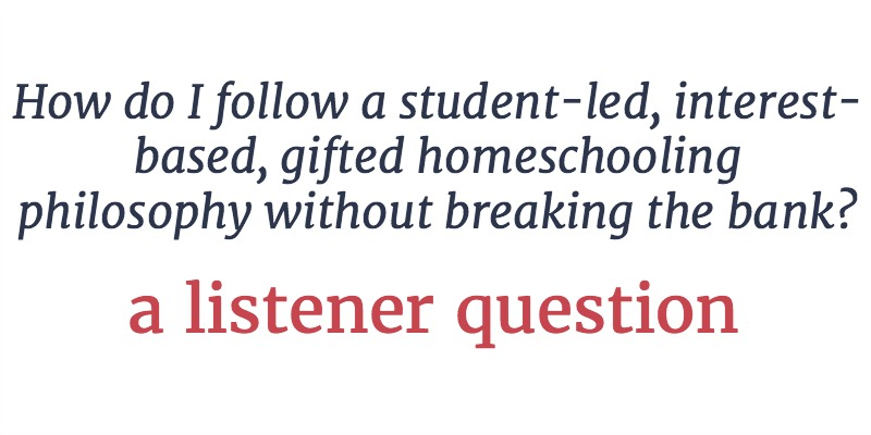 RLL 16: Homeschooling Gifted Kids on a Budget | A Listener Question