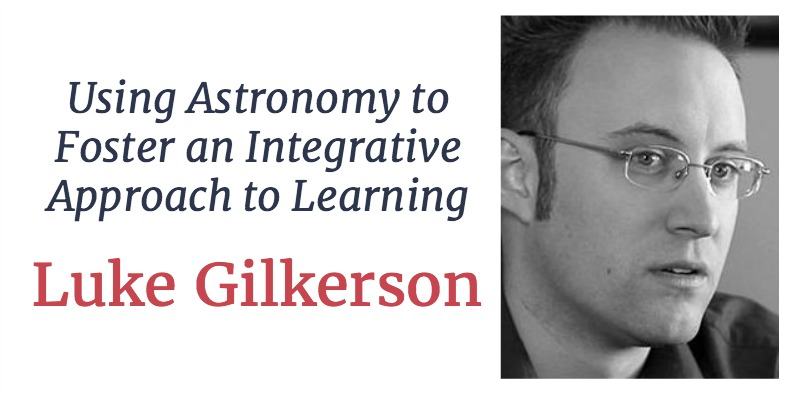 RLL 19 Luke Gilkerson: Using Astronomy to Foster an Integrative Approach to Learning
