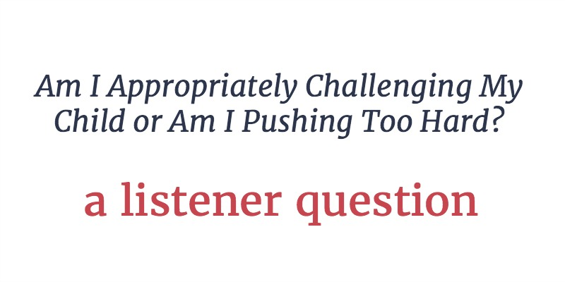 RLL 27: Challenging Gifted Kids vs. Pushing Them | A Listener Question