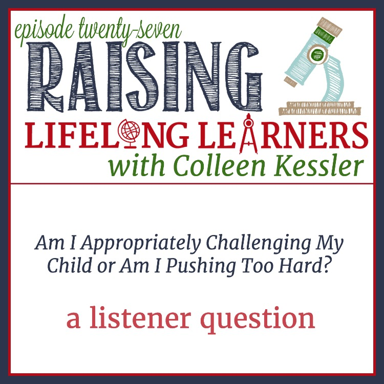 RLL 27: Challenging Gifted Kids vs. Pushing Them  In this episode we examine the difference between pushing and appropriately challenging gifted kids, and how we can tell the difference.