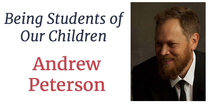 RLL 30 Andrew Peterson: Being Students of Our Children