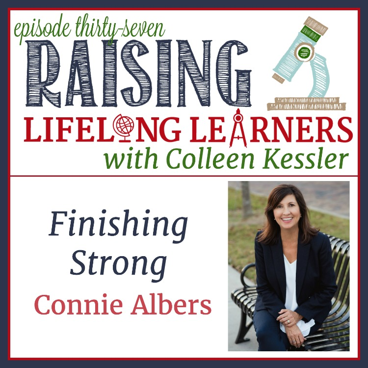 RLL 37 Finishing Strong with Connie Albers~Worried that you won't be able to homeschool all the way through high school? Colleen talks with the inspiring Connie Albers today about finishing strong.
