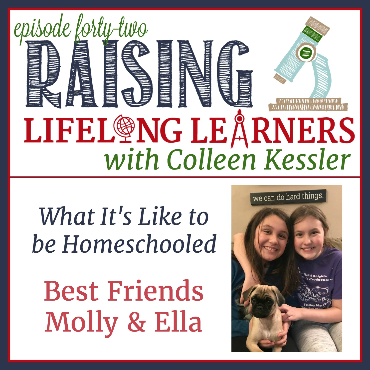 Today, Colleen talks to Molly and Ella about what it's like for these kids to be homeschooled and what they think about it all.