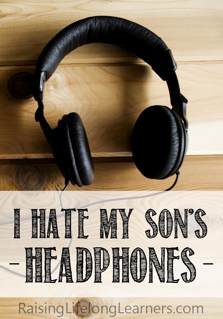 i hate my son's headphones