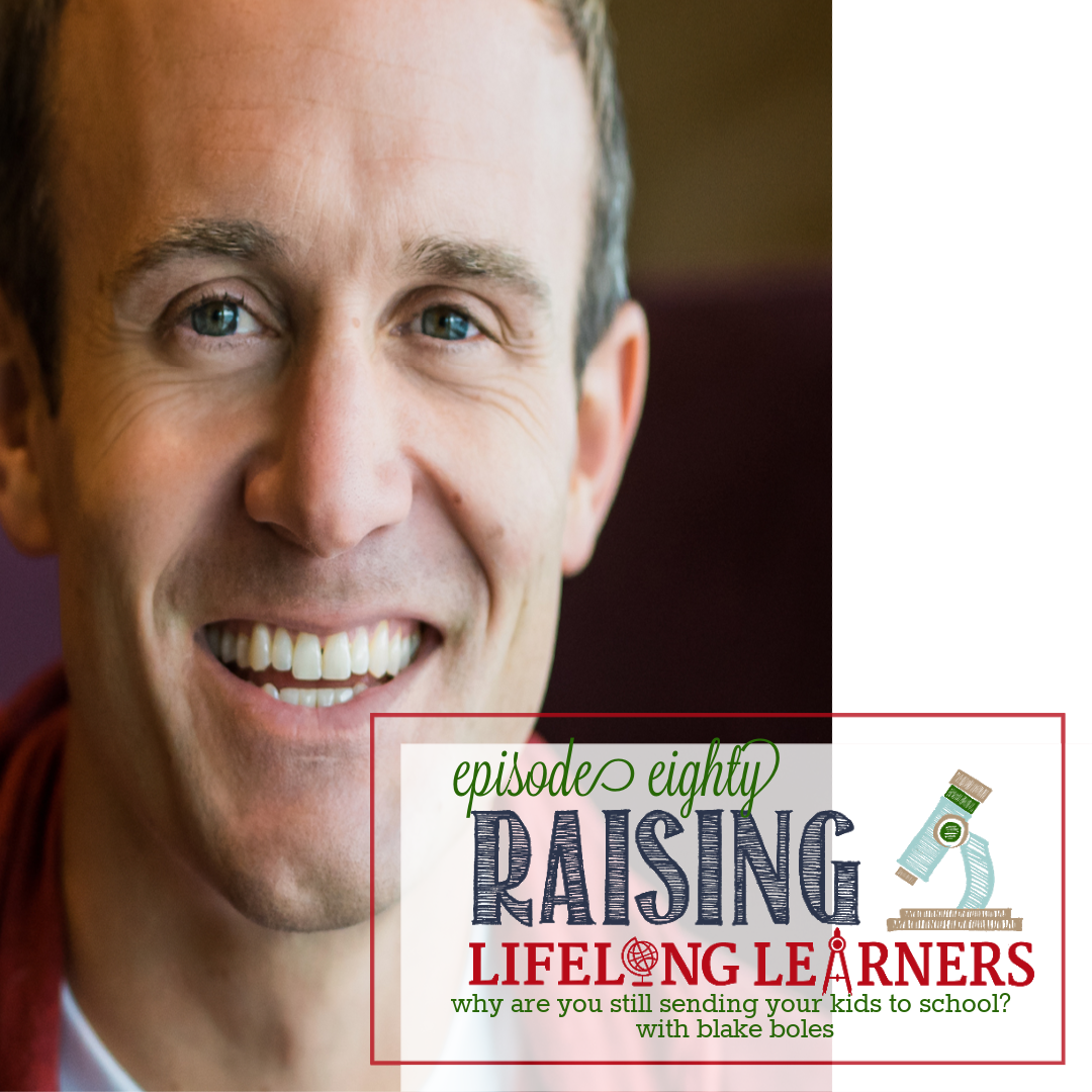 RLL #80: Why Are You Still Sending Your Kids to School? with Blake Boles