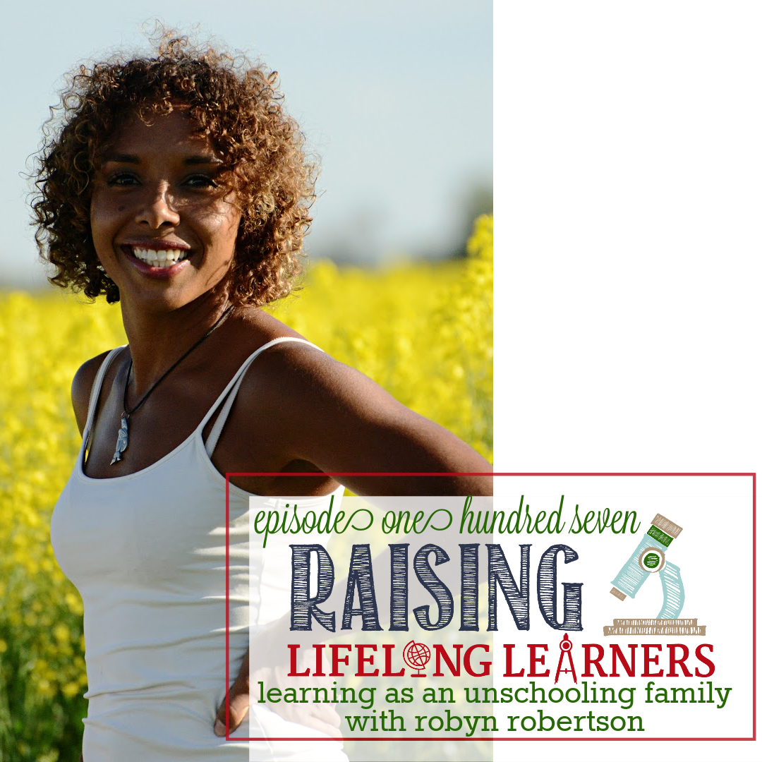 RLL #107: Learning as an Unschooling Family with Robyn Robertson
