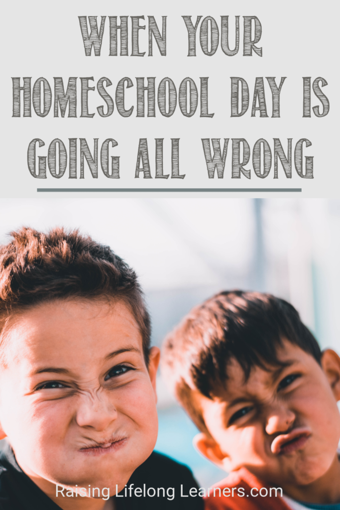 When Your Homeschool Day Is Going All Wrong